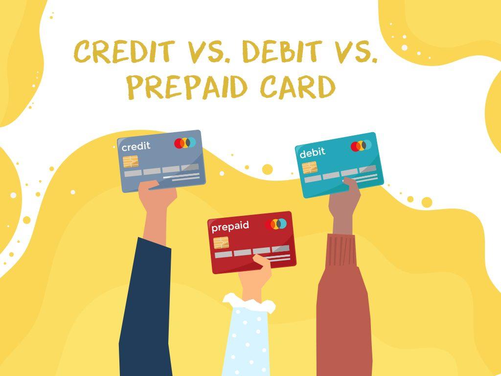 Credit Card Vs. Debit Card Vs. Prepaid Card