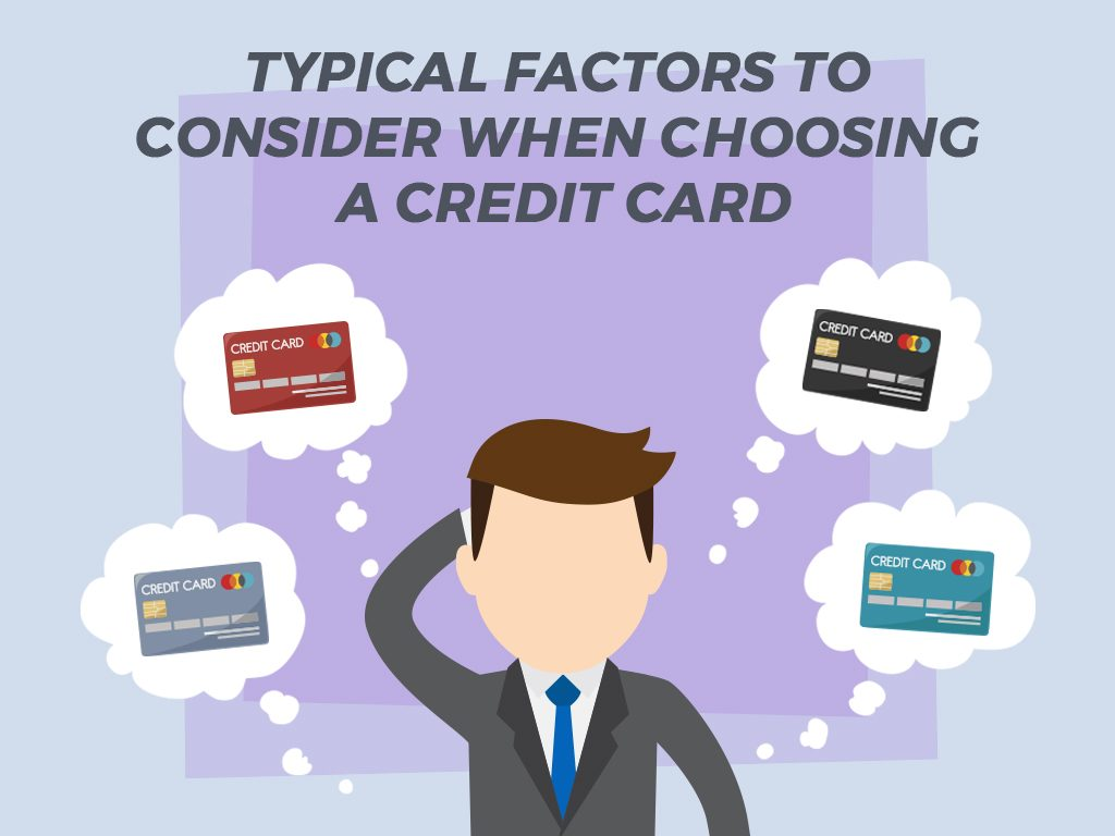 Typical Factors to Consider when Choosing a Credit Card