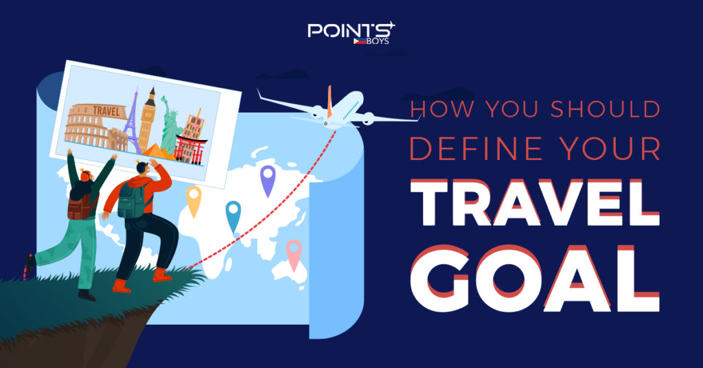 How You Should Define Your Travel Goal | Points Boys